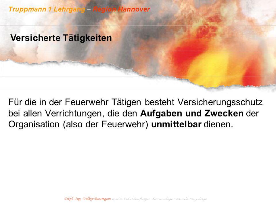 Truppmann 1 Lehrgang – Region Hannover Dipl.-Ing. Volker Baumgart - Stadtsicherheitsbeauftragter der Freiwilligen Feuerwehr Langenhagen Für die in der
