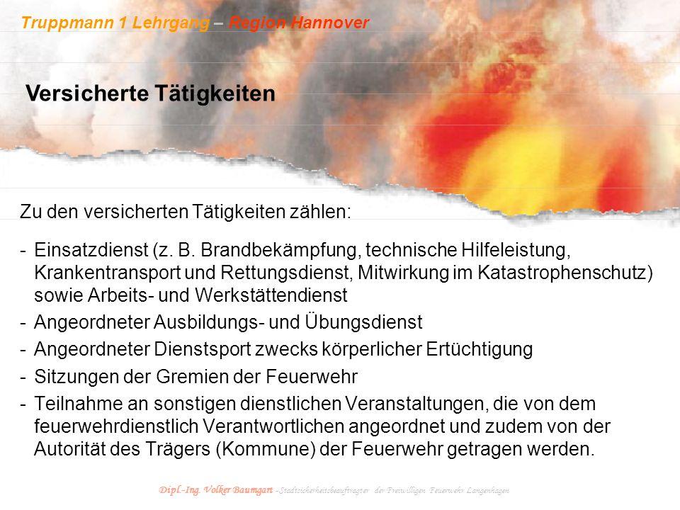Truppmann 1 Lehrgang – Region Hannover Dipl.-Ing. Volker Baumgart - Stadtsicherheitsbeauftragter der Freiwilligen Feuerwehr Langenhagen Zu den versich