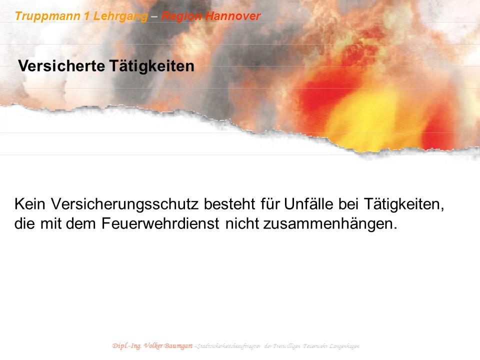 Truppmann 1 Lehrgang – Region Hannover Dipl.-Ing. Volker Baumgart - Stadtsicherheitsbeauftragter der Freiwilligen Feuerwehr Langenhagen Kein Versicher