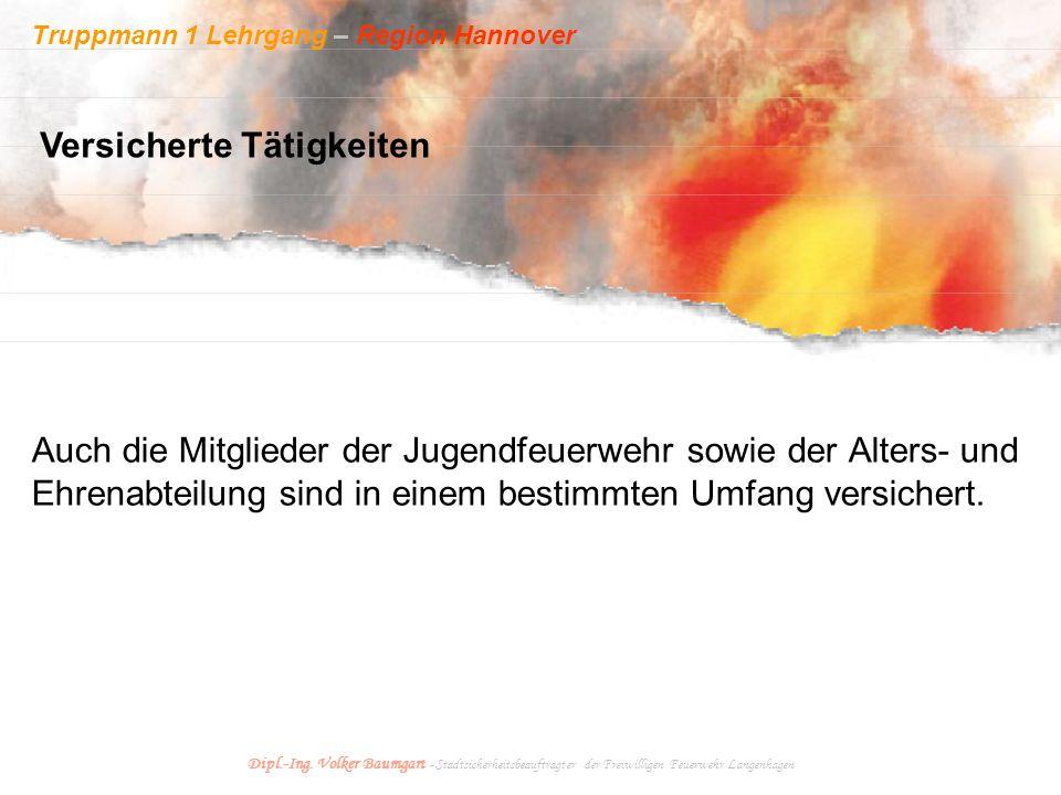 Truppmann 1 Lehrgang – Region Hannover Dipl.-Ing. Volker Baumgart - Stadtsicherheitsbeauftragter der Freiwilligen Feuerwehr Langenhagen Auch die Mitgl