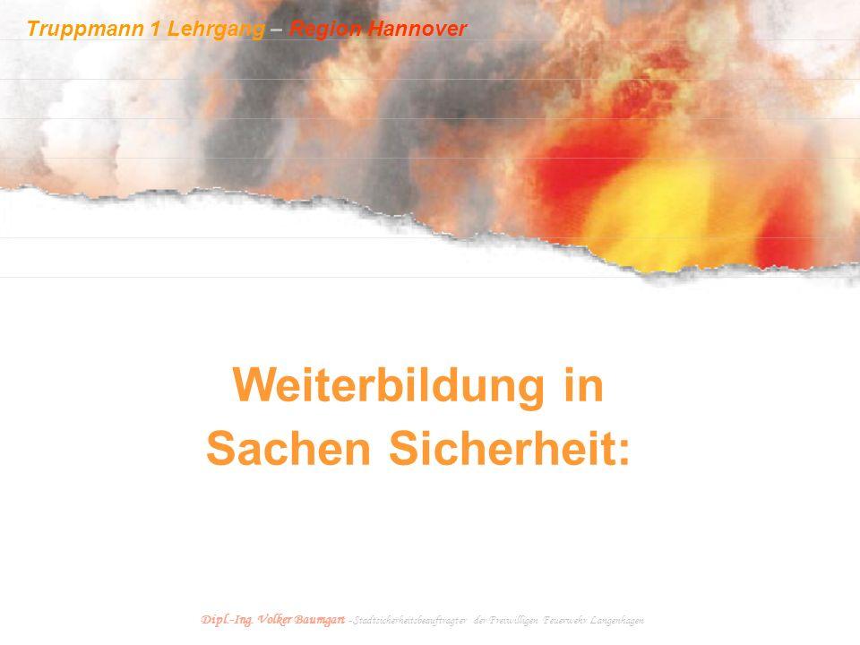 Truppmann 1 Lehrgang – Region Hannover Dipl.-Ing. Volker Baumgart - Stadtsicherheitsbeauftragter der Freiwilligen Feuerwehr Langenhagen Weiterbildung