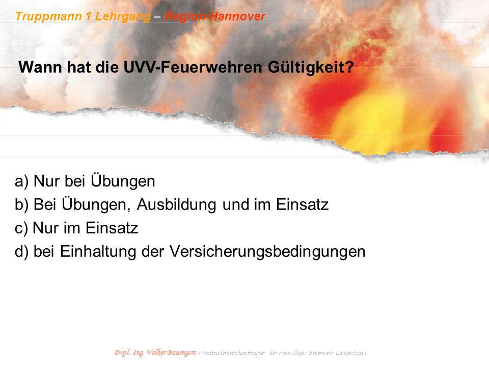 Truppmann 1 Lehrgang – Region Hannover Dipl.-Ing. Volker Baumgart - Stadtsicherheitsbeauftragter der Freiwilligen Feuerwehr Langenhagen a) Nur bei Übu