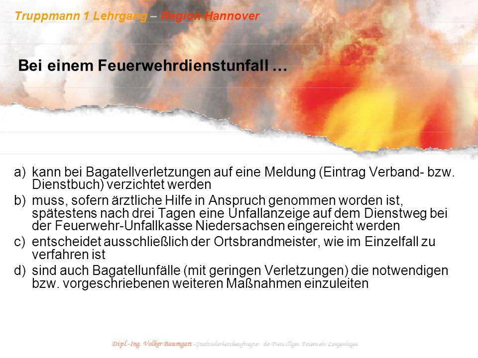 Truppmann 1 Lehrgang – Region Hannover Dipl.-Ing. Volker Baumgart - Stadtsicherheitsbeauftragter der Freiwilligen Feuerwehr Langenhagen a)kann bei Bag