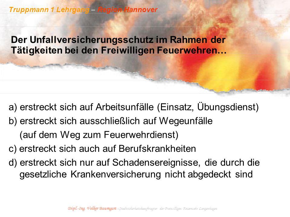 Truppmann 1 Lehrgang – Region Hannover Dipl.-Ing. Volker Baumgart - Stadtsicherheitsbeauftragter der Freiwilligen Feuerwehr Langenhagen a) erstreckt s