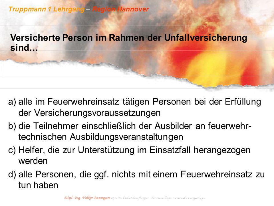 Truppmann 1 Lehrgang – Region Hannover Dipl.-Ing. Volker Baumgart - Stadtsicherheitsbeauftragter der Freiwilligen Feuerwehr Langenhagen Versicherte Pe