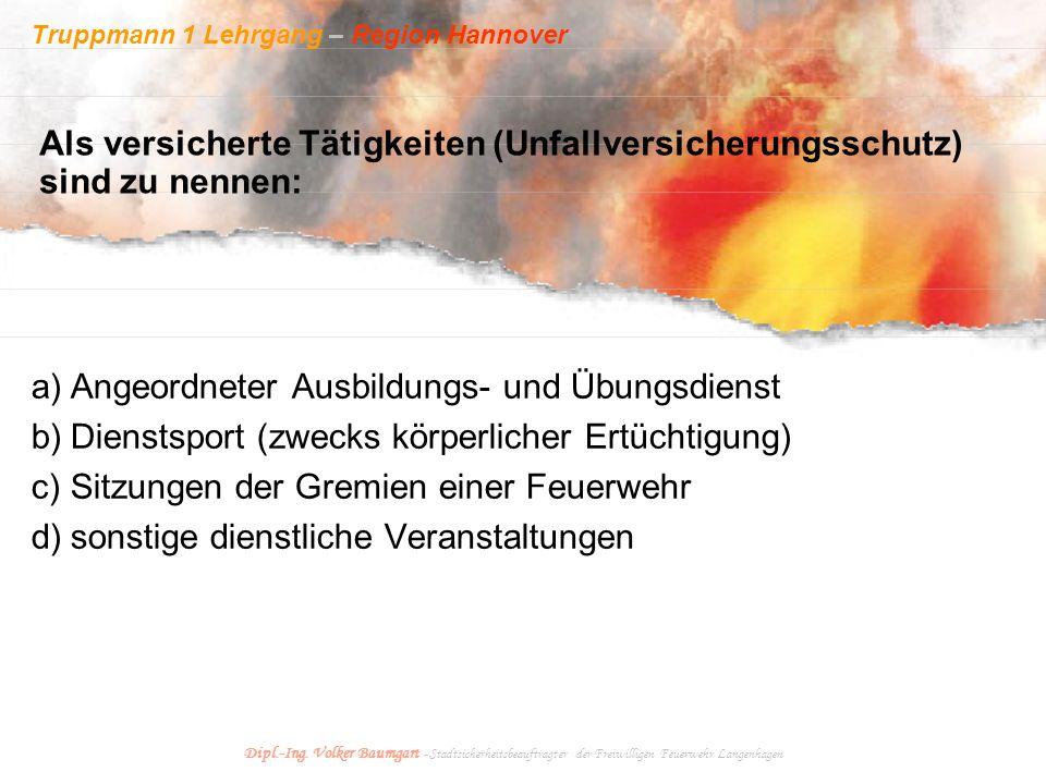 Truppmann 1 Lehrgang – Region Hannover Dipl.-Ing. Volker Baumgart - Stadtsicherheitsbeauftragter der Freiwilligen Feuerwehr Langenhagen Als versichert