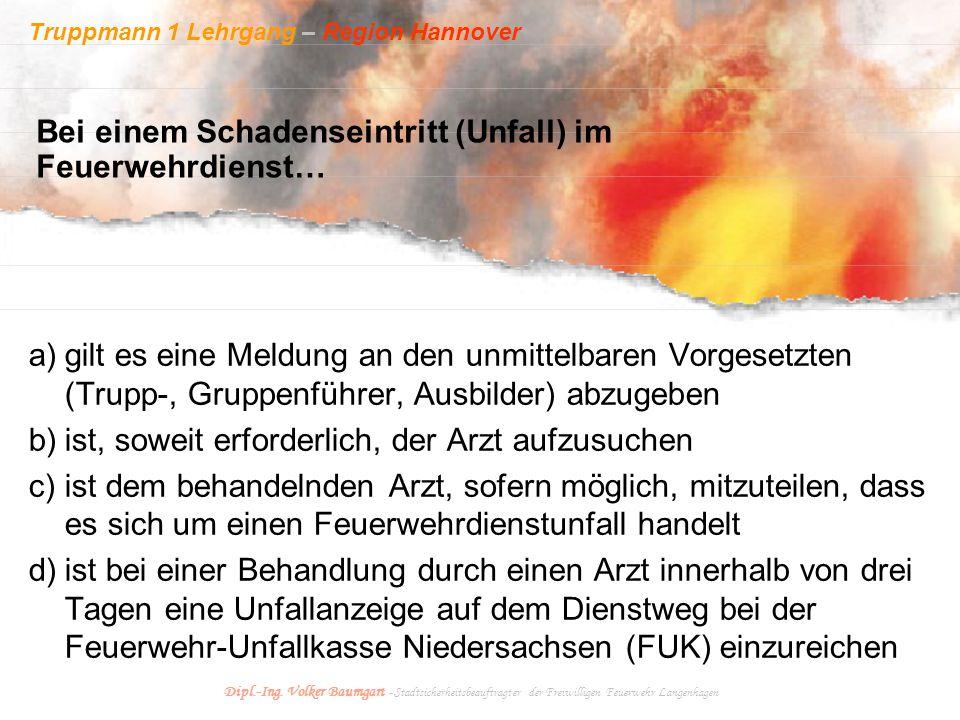 Truppmann 1 Lehrgang – Region Hannover Dipl.-Ing. Volker Baumgart - Stadtsicherheitsbeauftragter der Freiwilligen Feuerwehr Langenhagen Bei einem Scha