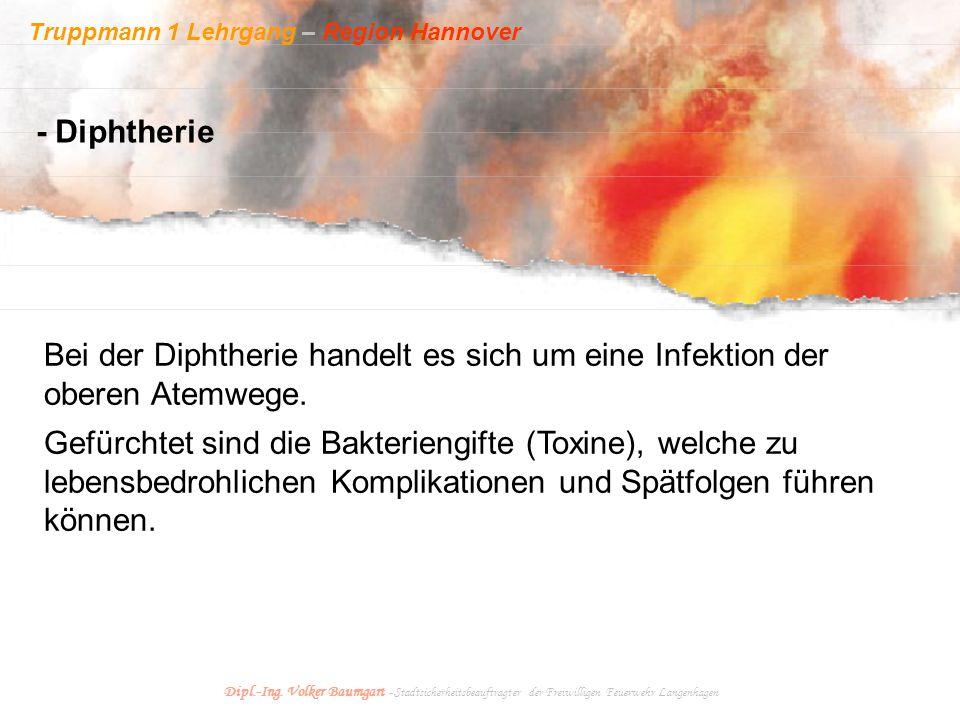 Truppmann 1 Lehrgang – Region Hannover Dipl.-Ing. Volker Baumgart - Stadtsicherheitsbeauftragter der Freiwilligen Feuerwehr Langenhagen - Diphtherie B