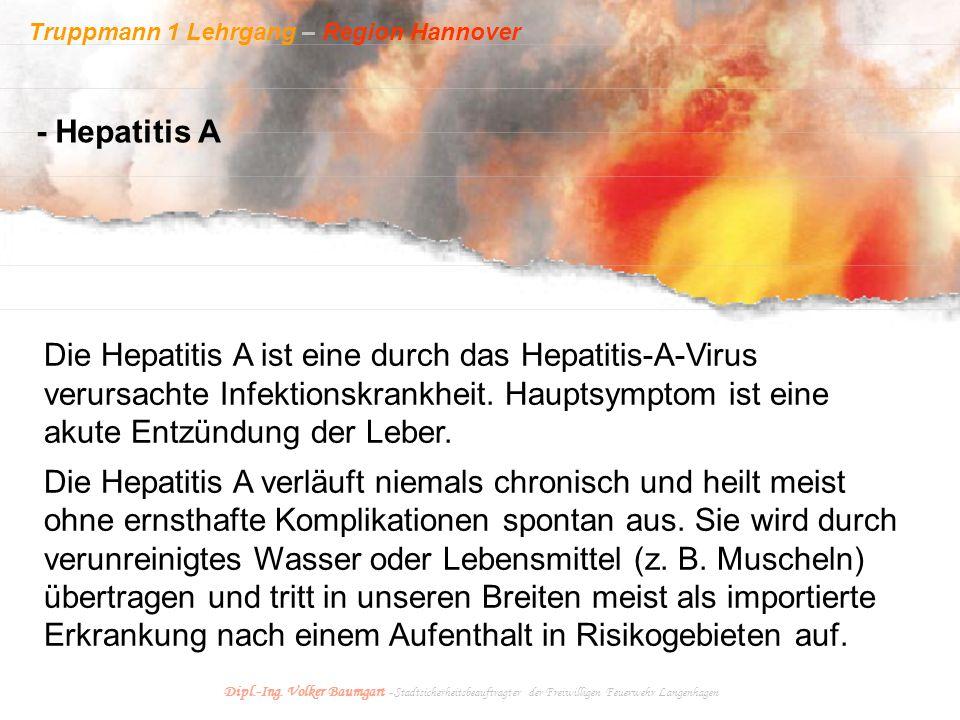 Truppmann 1 Lehrgang – Region Hannover Dipl.-Ing. Volker Baumgart - Stadtsicherheitsbeauftragter der Freiwilligen Feuerwehr Langenhagen - Hepatitis A