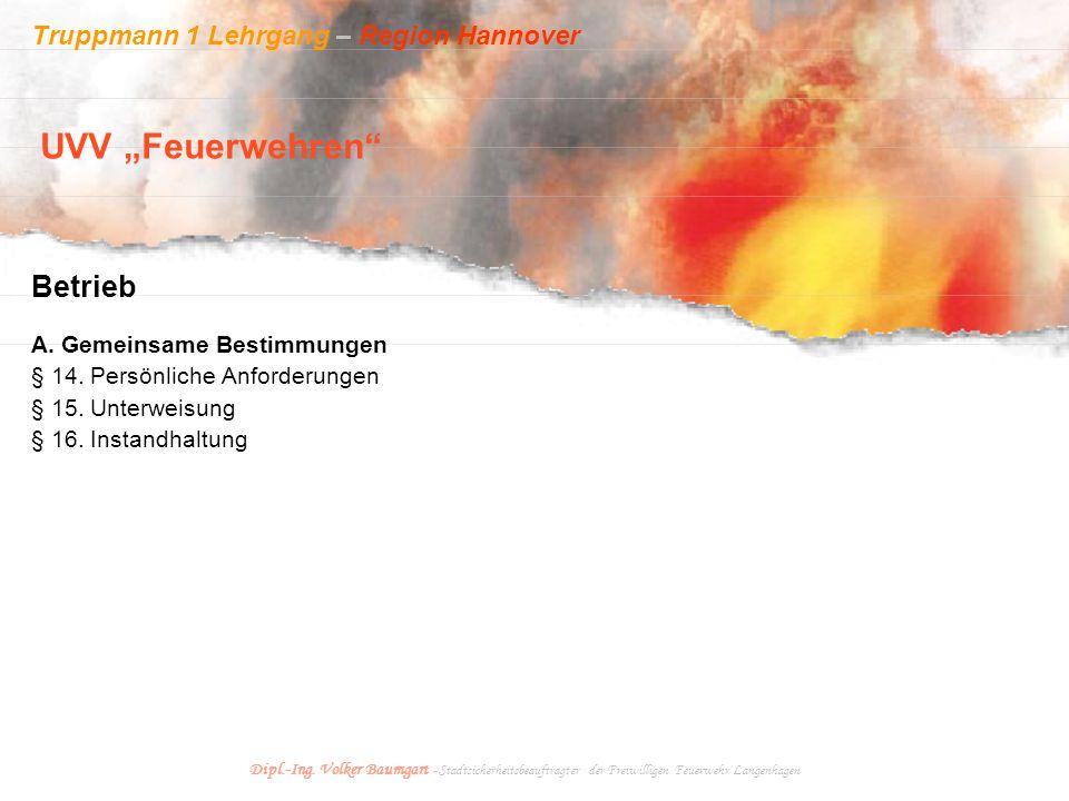 Truppmann 1 Lehrgang – Region Hannover Dipl.-Ing. Volker Baumgart - Stadtsicherheitsbeauftragter der Freiwilligen Feuerwehr Langenhagen Betrieb A. Gem