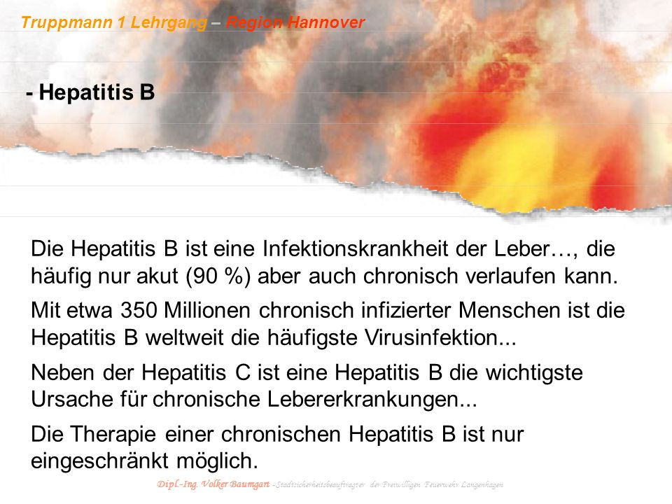 Truppmann 1 Lehrgang – Region Hannover Dipl.-Ing. Volker Baumgart - Stadtsicherheitsbeauftragter der Freiwilligen Feuerwehr Langenhagen Die Hepatitis