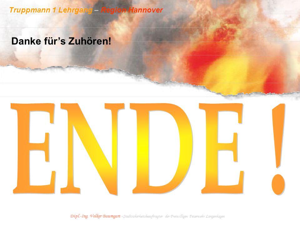 Truppmann 1 Lehrgang – Region Hannover Dipl.-Ing. Volker Baumgart - Stadtsicherheitsbeauftragter der Freiwilligen Feuerwehr Langenhagen Danke für's Zu