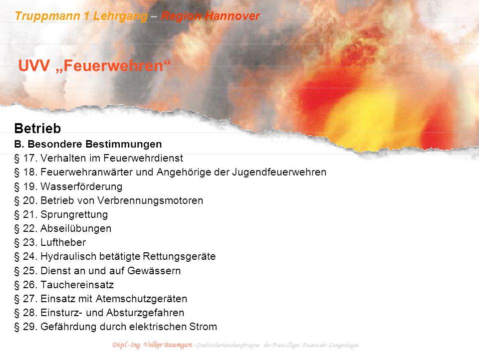 Truppmann 1 Lehrgang – Region Hannover Dipl.-Ing. Volker Baumgart - Stadtsicherheitsbeauftragter der Freiwilligen Feuerwehr Langenhagen Betrieb B. Bes