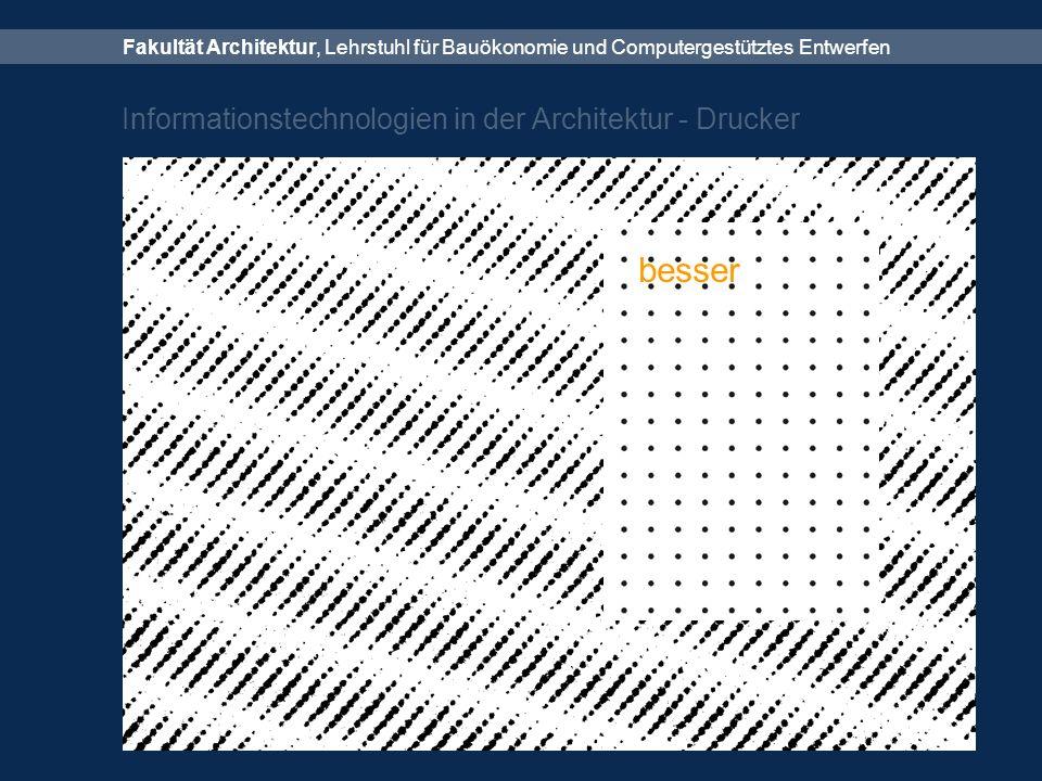 Fakultät Architektur, Lehrstuhl für Bauökonomie und Computergestütztes Entwerfen Informationstechnologien in der Architektur - Drucker besser