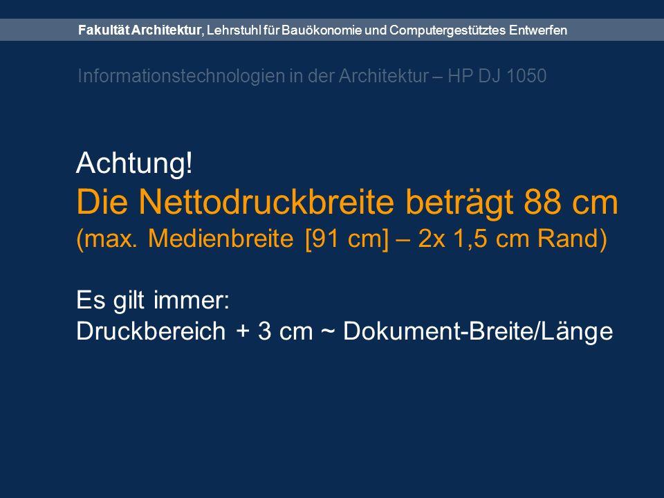 Fakultät Architektur, Lehrstuhl für Bauökonomie und Computergestütztes Entwerfen Informationstechnologien in der Architektur – HP DJ 1050 Achtung.