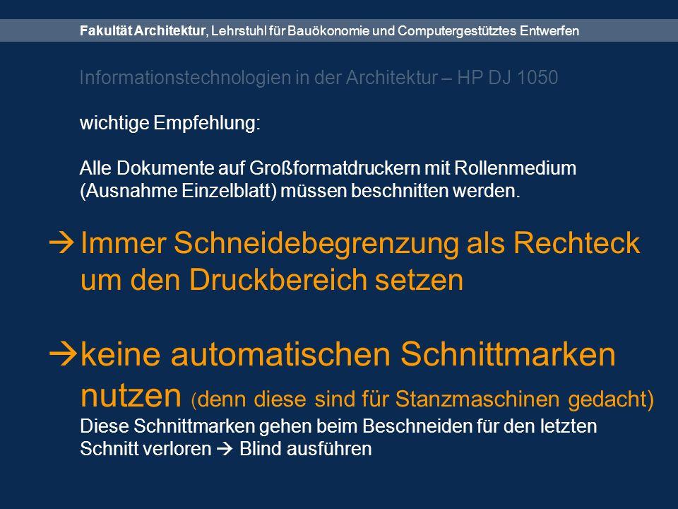 Fakultät Architektur, Lehrstuhl für Bauökonomie und Computergestütztes Entwerfen Informationstechnologien in der Architektur – HP DJ 1050 wichtige Empfehlung: Alle Dokumente auf Großformatdruckern mit Rollenmedium (Ausnahme Einzelblatt) müssen beschnitten werden.