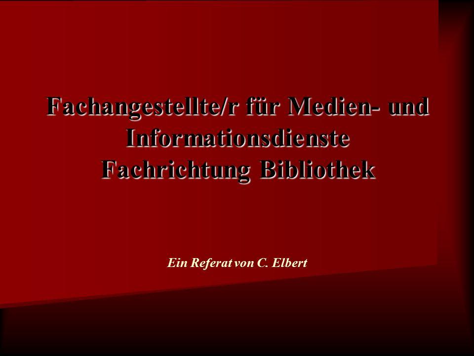 Fachangestellte/r für Medien- und Informationsdienste Fachrichtung Bibliothek Ein Referat von C.