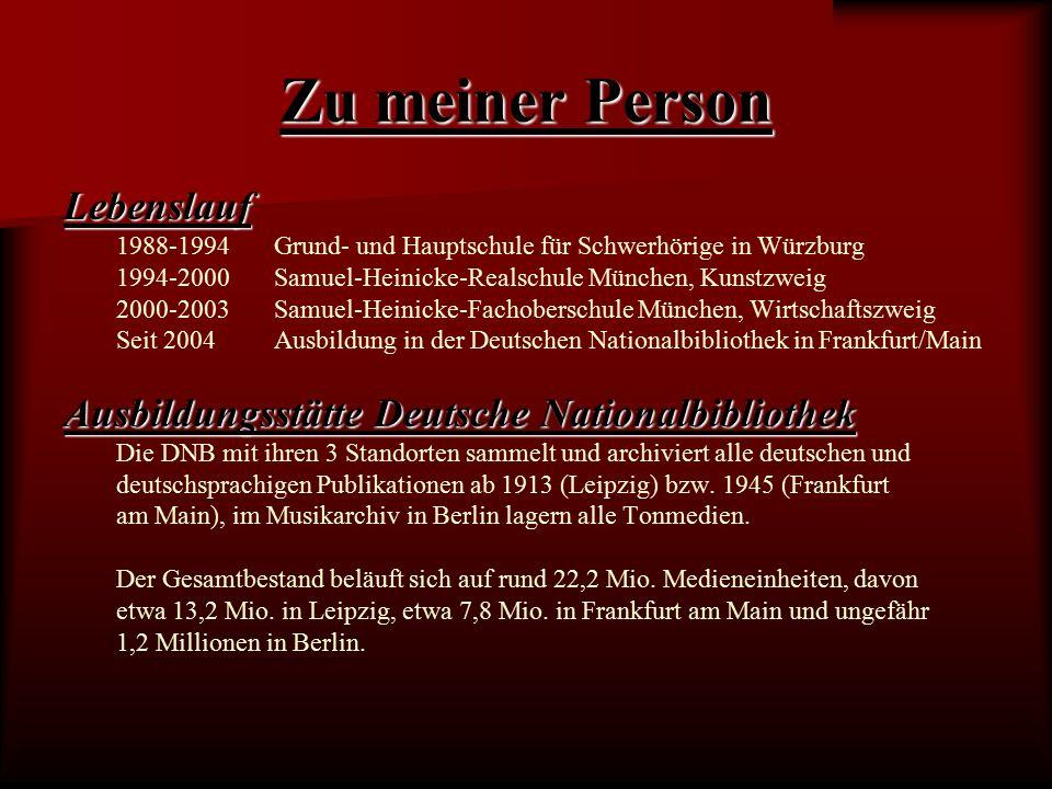 Zu meiner Person Lebenslauf 1988-1994Grund- und Hauptschule für Schwerhörige in Würzburg 1994-2000Samuel-Heinicke-Realschule München, Kunstzweig 2000-2003Samuel-Heinicke-Fachoberschule München, Wirtschaftszweig Seit 2004Ausbildung in der Deutschen Nationalbibliothek in Frankfurt/Main Ausbildungsstätte Deutsche Nationalbibliothek Die DNB mit ihren 3 Standorten sammelt und archiviert alle deutschen und deutschsprachigen Publikationen ab 1913 (Leipzig) bzw.