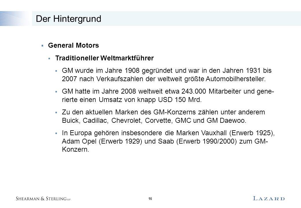 16 Der Hintergrund  General Motors  Traditioneller Weltmarktführer  GM wurde im Jahre 1908 gegründet und war in den Jahren 1931 bis 2007 nach Verkaufszahlen der weltweit größte Automobilhersteller.