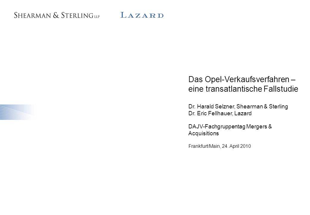 2 Das Opel-Verkaufsverfahren – eine transatlantische Fallstudie Dr. Harald Selzner, Shearman & Sterling Dr. Eric Fellhauer, Lazard DAJV-Fachgruppentag
