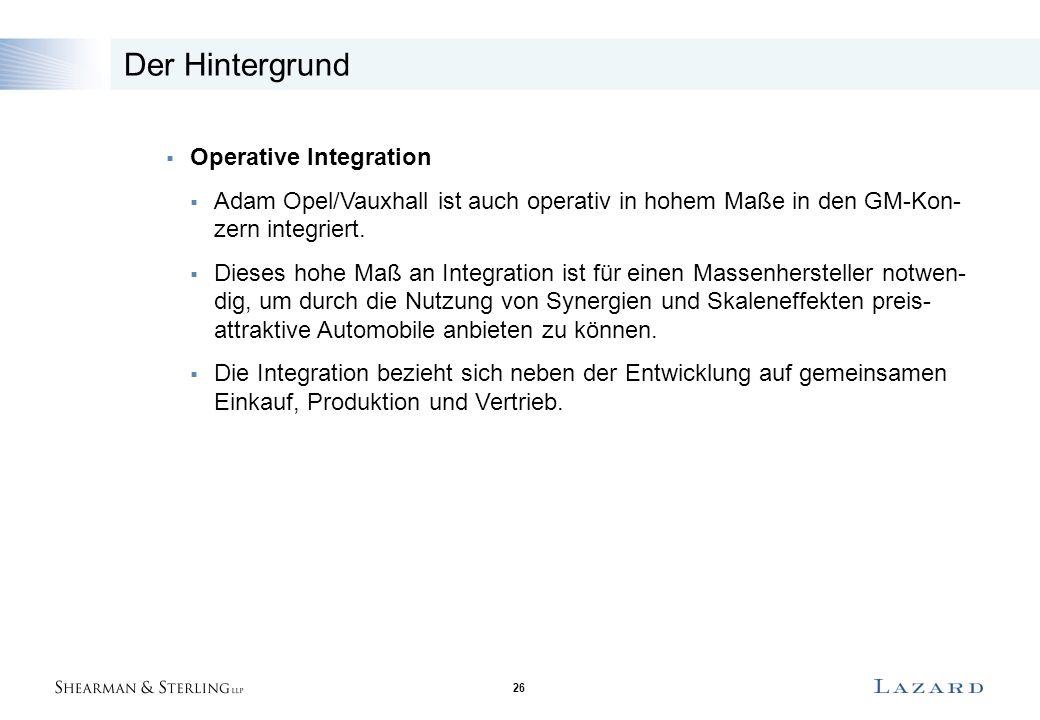 26 Der Hintergrund  Operative Integration  Adam Opel/Vauxhall ist auch operativ in hohem Maße in den GM-Kon- zern integriert.