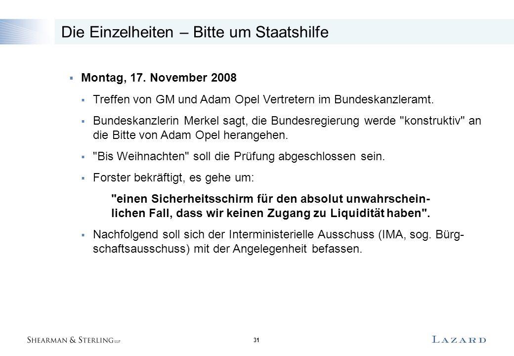 31 Die Einzelheiten – Bitte um Staatshilfe  Montag, 17. November 2008  Treffen von GM und Adam Opel Vertretern im Bundeskanzleramt.  Bundeskanzleri
