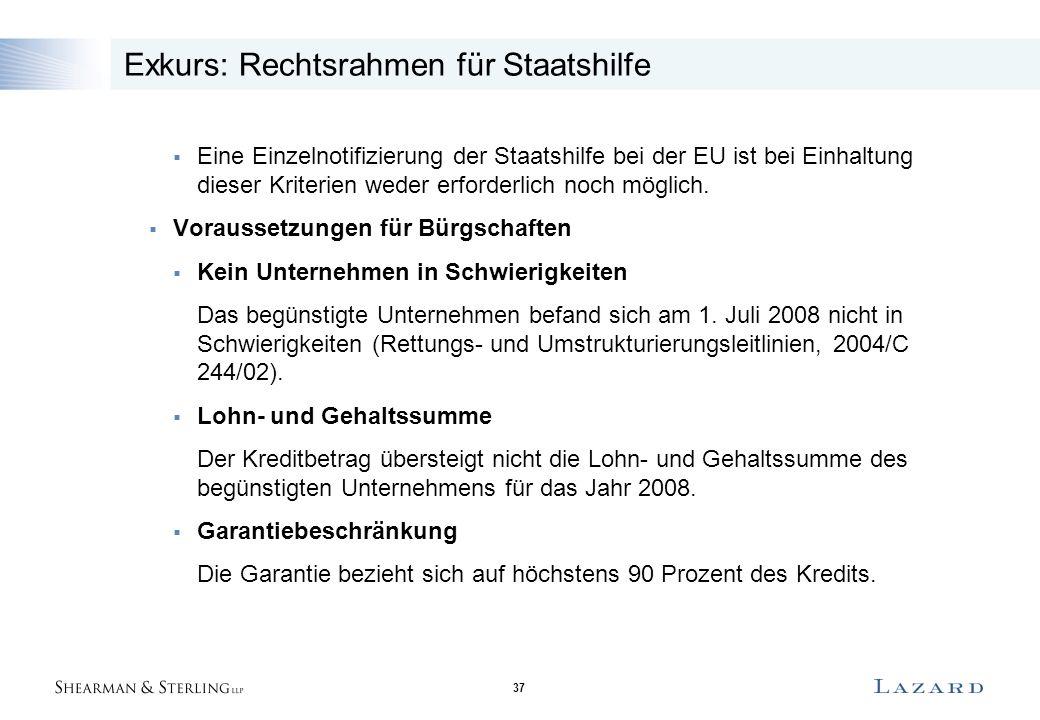 37 Exkurs: Rechtsrahmen für Staatshilfe  Eine Einzelnotifizierung der Staatshilfe bei der EU ist bei Einhaltung dieser Kriterien weder erforderlich noch möglich.