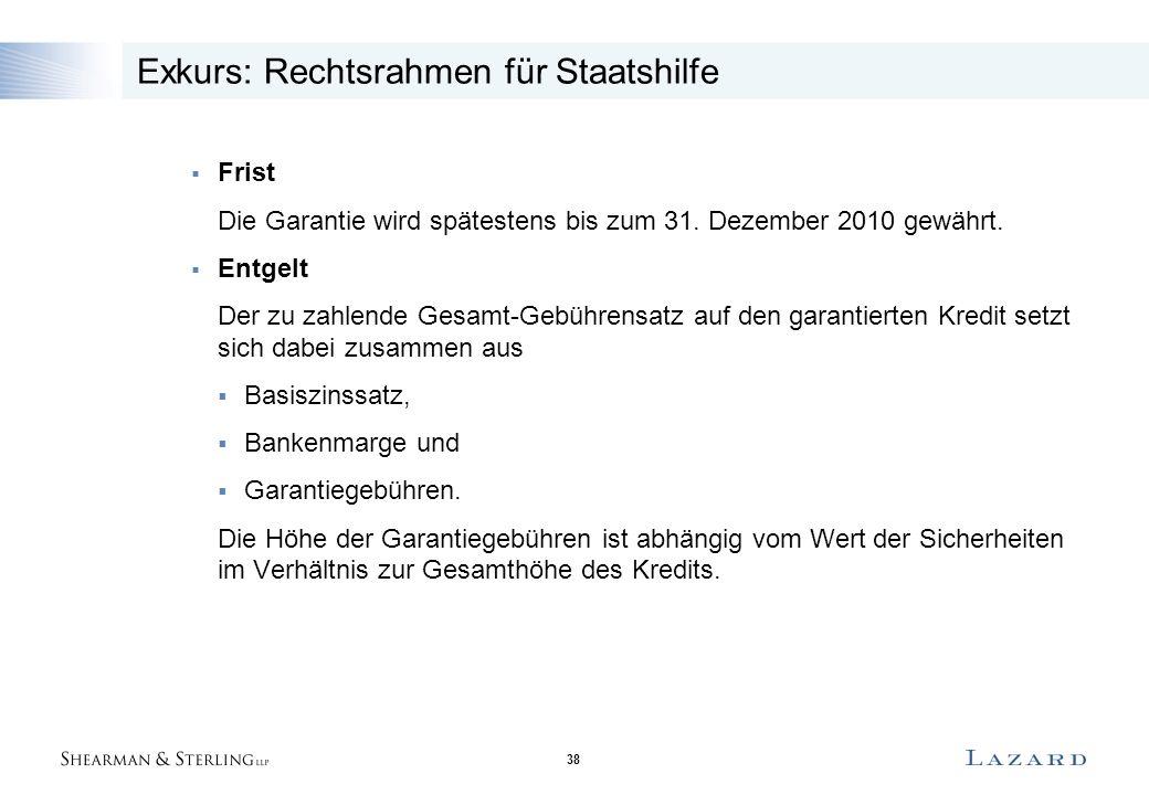 38 Exkurs: Rechtsrahmen für Staatshilfe  Frist Die Garantie wird spätestens bis zum 31. Dezember 2010 gewährt.  Entgelt Der zu zahlende Gesamt-Gebüh