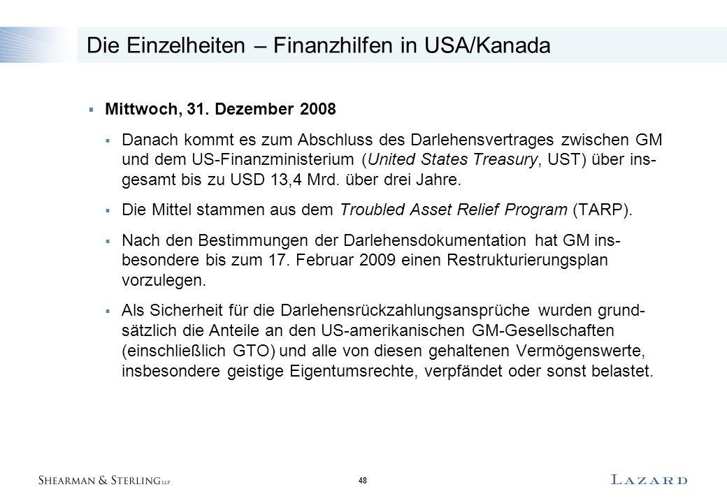 48 Die Einzelheiten – Finanzhilfen in USA/Kanada  Mittwoch, 31. Dezember 2008  Danach kommt es zum Abschluss des Darlehensvertrages zwischen GM und