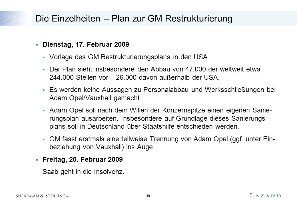 49 Die Einzelheiten – Plan zur GM Restrukturierung  Dienstag, 17. Februar 2009  Vorlage des GM Restrukturierungsplans in den USA.  Der Plan sieht i