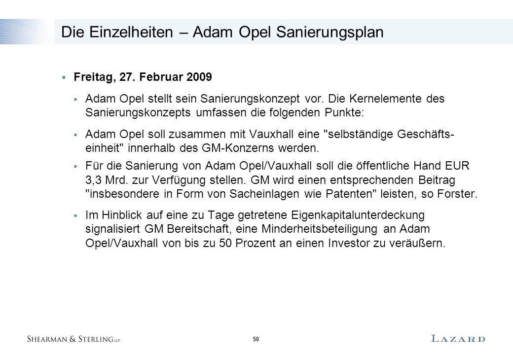 50 Die Einzelheiten – Adam Opel Sanierungsplan  Freitag, 27. Februar 2009  Adam Opel stellt sein Sanierungskonzept vor. Die Kernelemente des Sanieru
