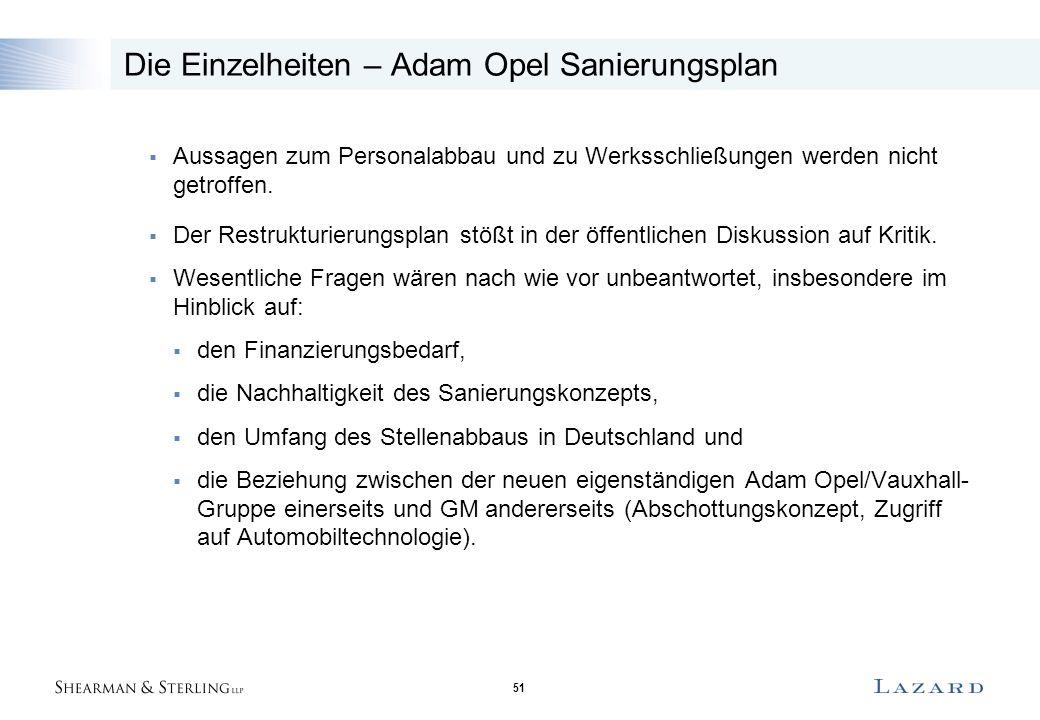 51 Die Einzelheiten – Adam Opel Sanierungsplan  Aussagen zum Personalabbau und zu Werksschließungen werden nicht getroffen.  Der Restrukturierungspl