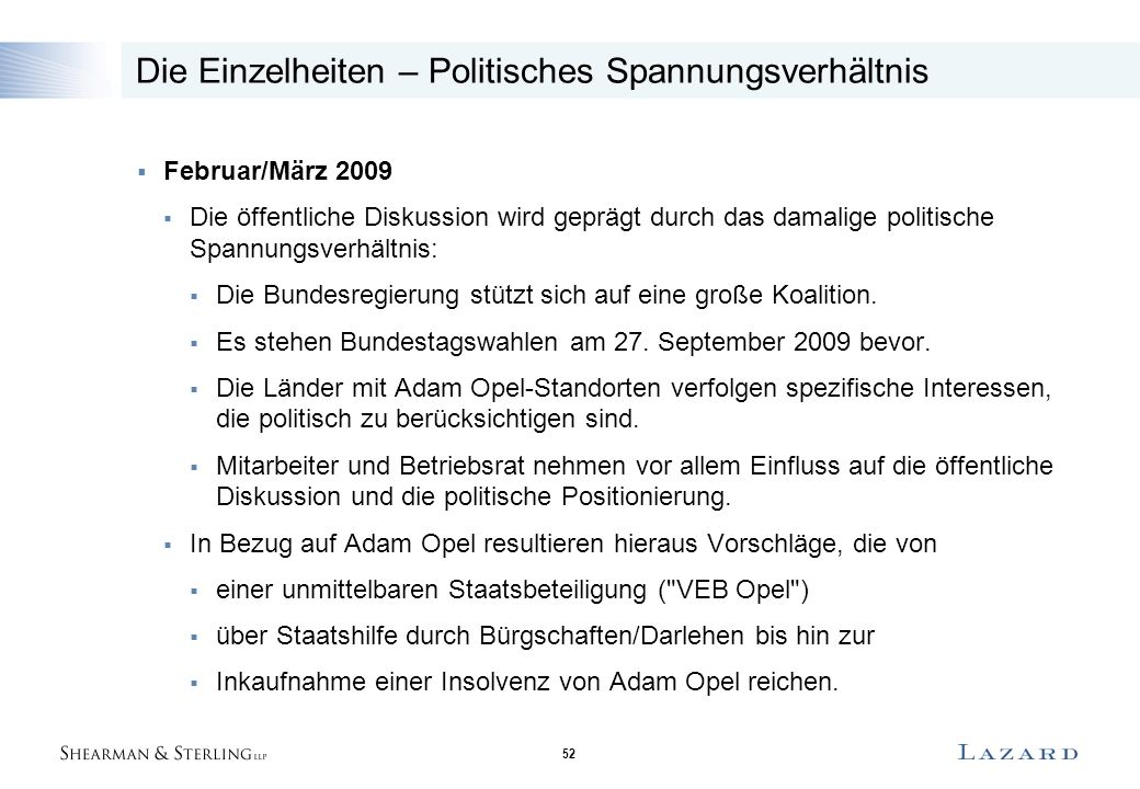 52 Die Einzelheiten – Politisches Spannungsverhältnis  Februar/März 2009  Die öffentliche Diskussion wird geprägt durch das damalige politische Spannungsverhältnis:  Die Bundesregierung stützt sich auf eine große Koalition.
