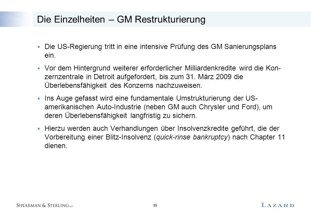 55 Die Einzelheiten – GM Restrukturierung  Die US-Regierung tritt in eine intensive Prüfung des GM Sanierungsplans ein.  Vor dem Hintergrund weitere