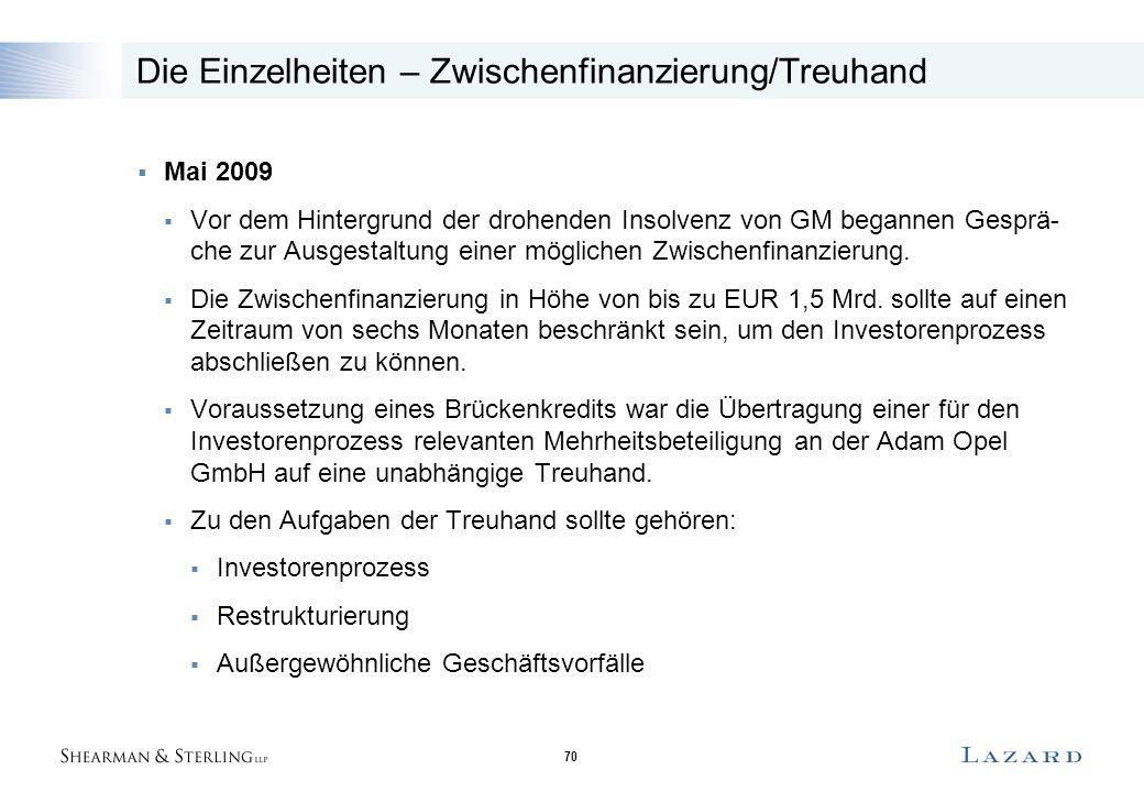 70 Die Einzelheiten – Zwischenfinanzierung/Treuhand  Mai 2009  Vor dem Hintergrund der drohenden Insolvenz von GM begannen Gesprä- che zur Ausgestal