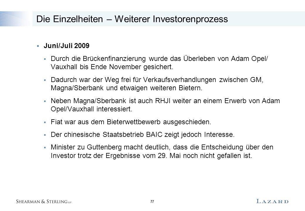 77 Die Einzelheiten – Weiterer Investorenprozess  Juni/Juli 2009  Durch die Brückenfinanzierung wurde das Überleben von Adam Opel/ Vauxhall bis Ende November gesichert.