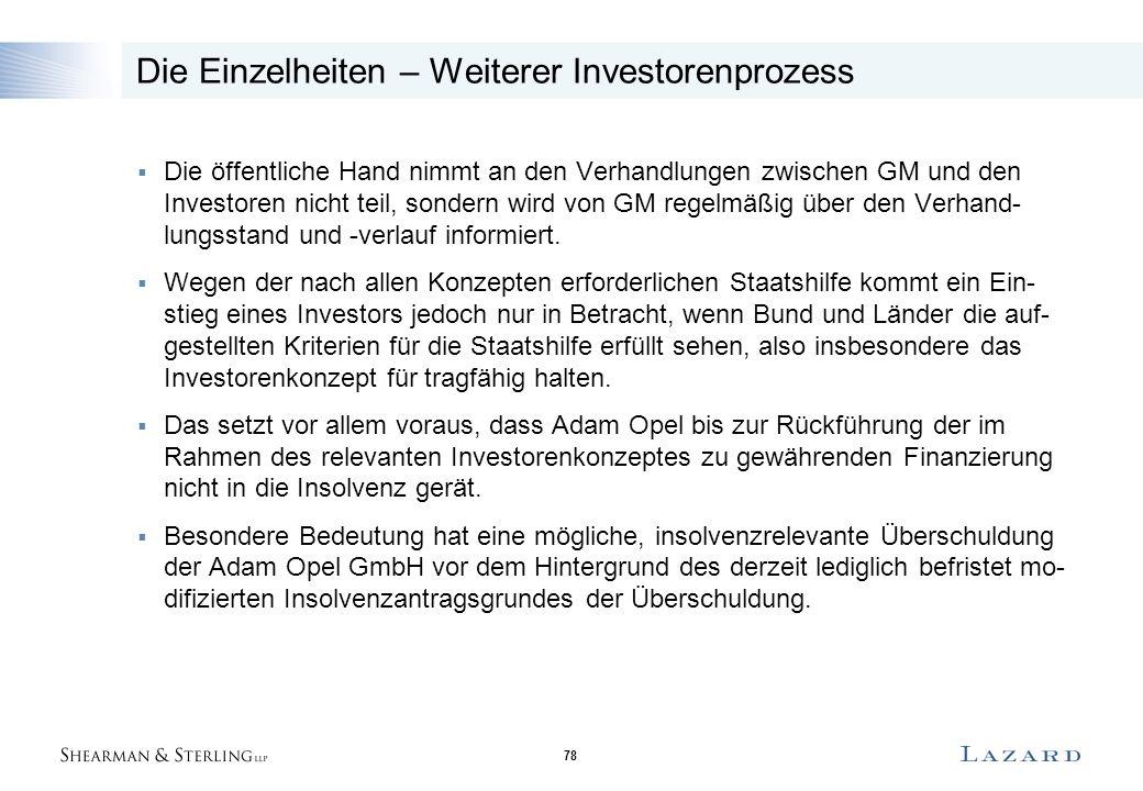 78 Die Einzelheiten – Weiterer Investorenprozess  Die öffentliche Hand nimmt an den Verhandlungen zwischen GM und den Investoren nicht teil, sondern