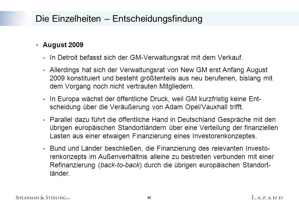 90 Die Einzelheiten – Entscheidungsfindung  August 2009  In Detroit befasst sich der GM-Verwaltungsrat mit dem Verkauf.  Allerdings hat sich der Ve