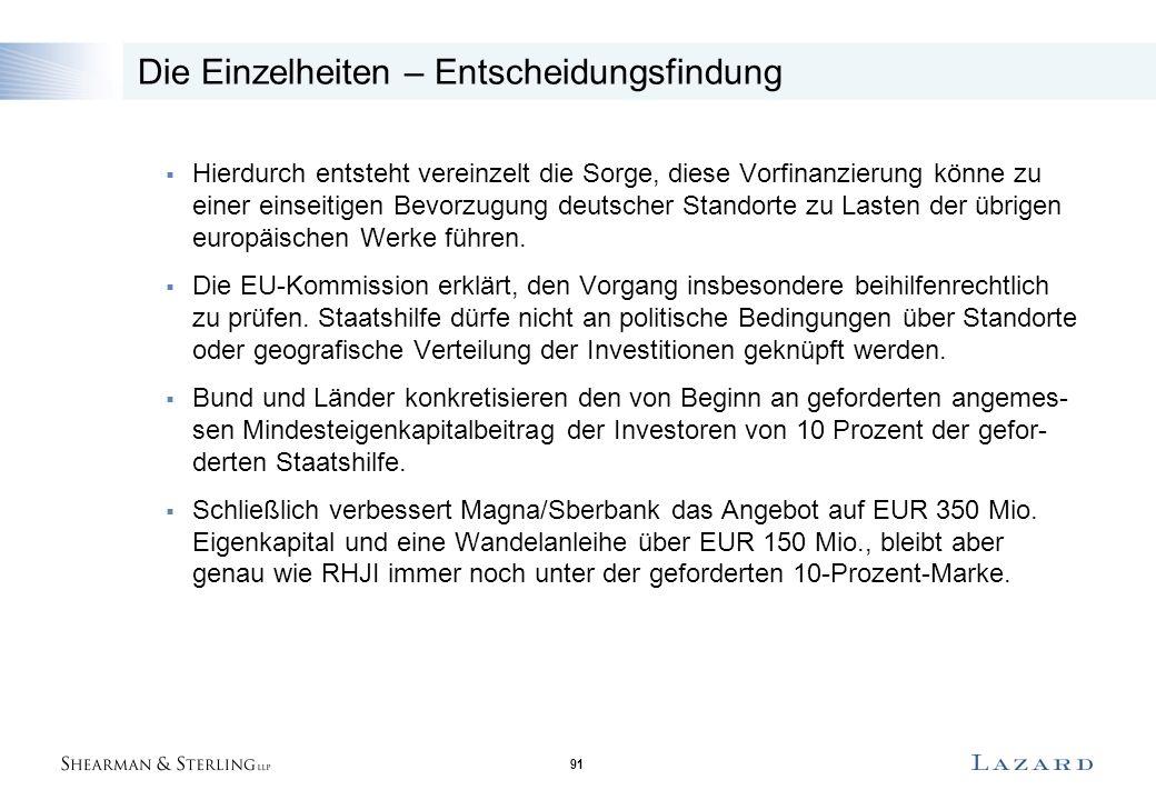 91 Die Einzelheiten – Entscheidungsfindung  Hierdurch entsteht vereinzelt die Sorge, diese Vorfinanzierung könne zu einer einseitigen Bevorzugung deutscher Standorte zu Lasten der übrigen europäischen Werke führen.