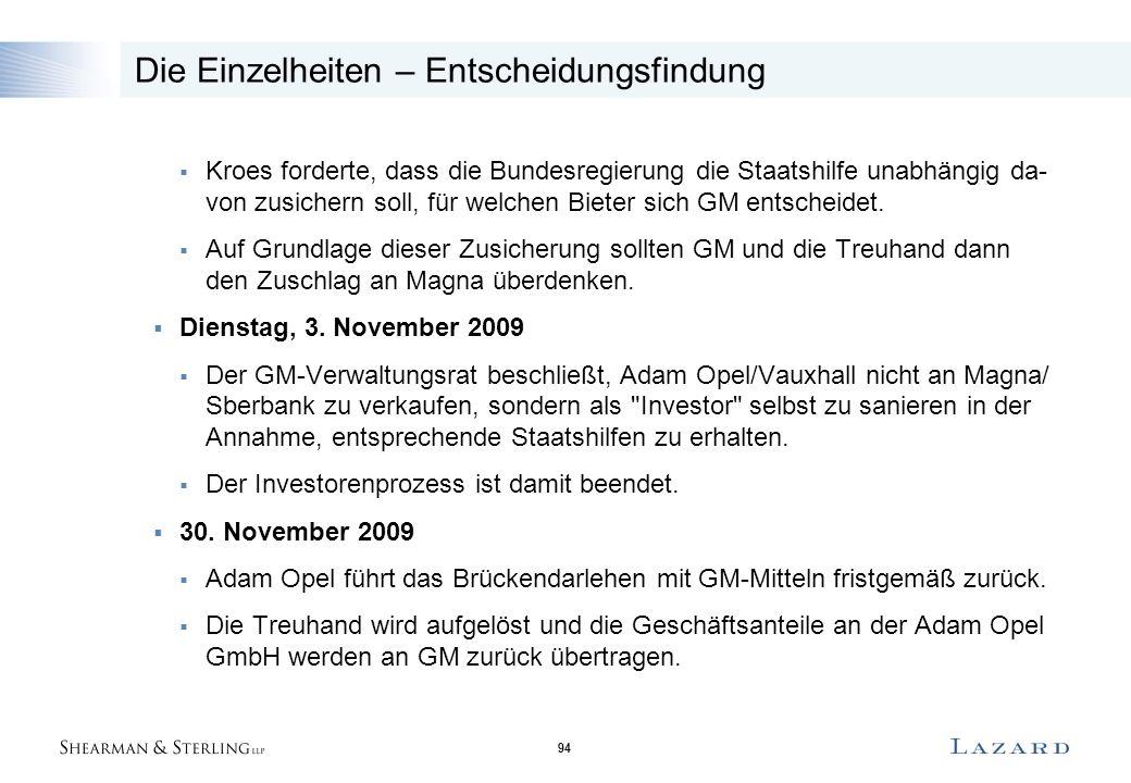 94 Die Einzelheiten – Entscheidungsfindung  Kroes forderte, dass die Bundesregierung die Staatshilfe unabhängig da- von zusichern soll, für welchen Bieter sich GM entscheidet.