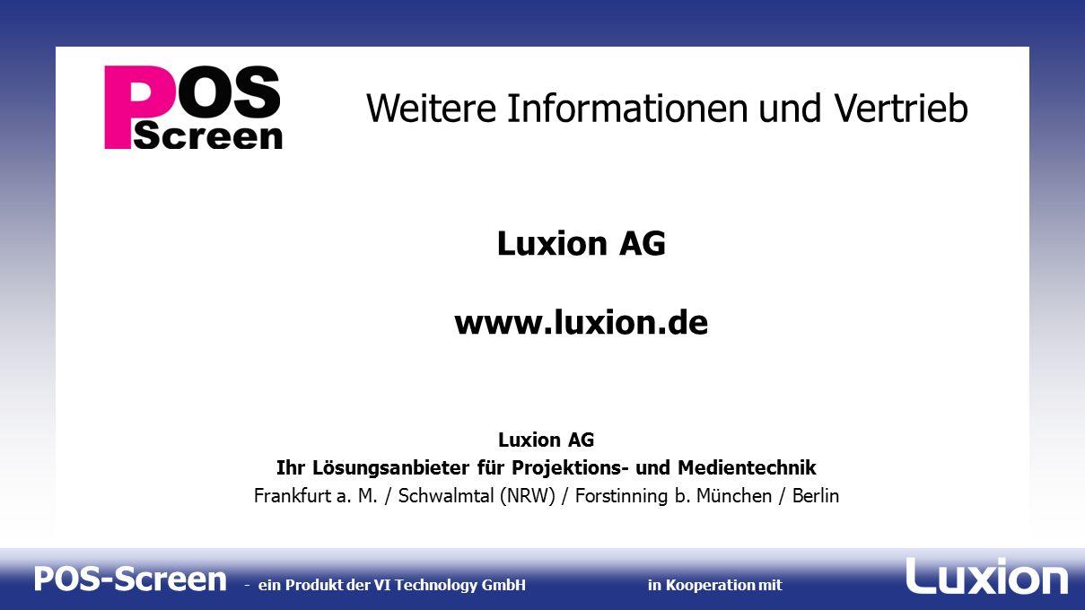 POS-Screen - ein Produkt der VI Technology GmbHin Kooperation mit Luxion AG www.luxion.de Luxion AG Ihr Lösungsanbieter für Projektions- und Medientec