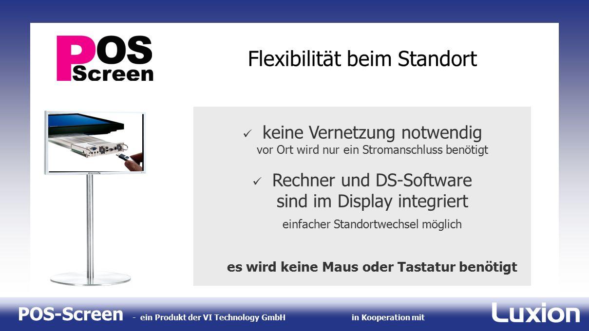 POS-Screen - ein Produkt der VI Technology GmbHin Kooperation mit Flexibilität beim Standort keine Vernetzung notwendig vor Ort wird nur ein Stromansc