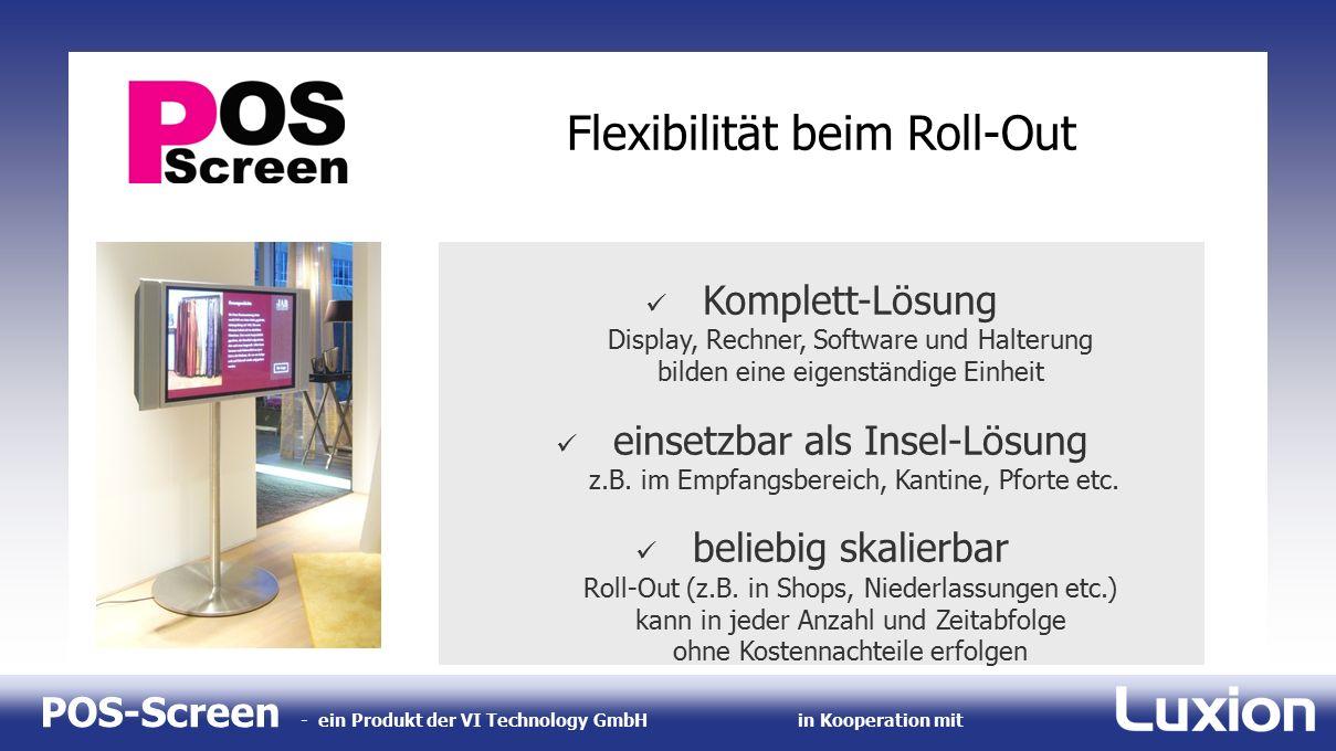 POS-Screen - ein Produkt der VI Technology GmbHin Kooperation mit Flexibilität beim Roll-Out Komplett-Lösung Display, Rechner, Software und Halterung bilden eine eigenständige Einheit einsetzbar als Insel-Lösung z.B.