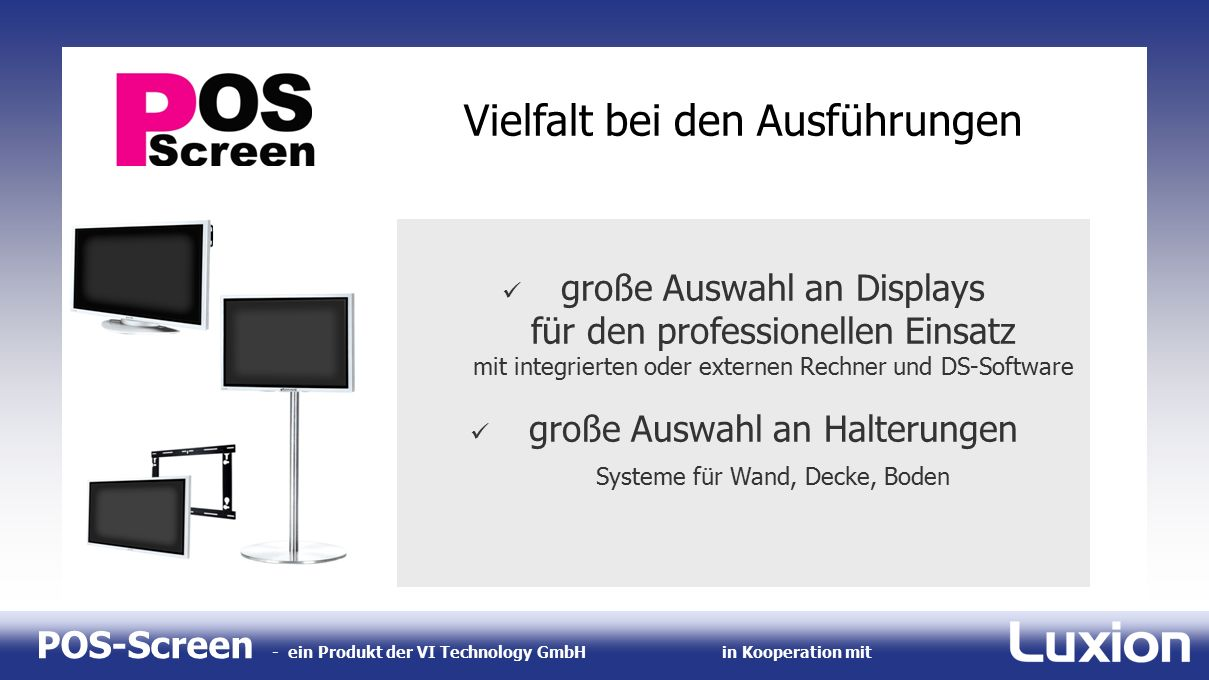 POS-Screen - ein Produkt der VI Technology GmbHin Kooperation mit Vielfalt bei den Ausführungen große Auswahl an Displays für den professionellen Eins