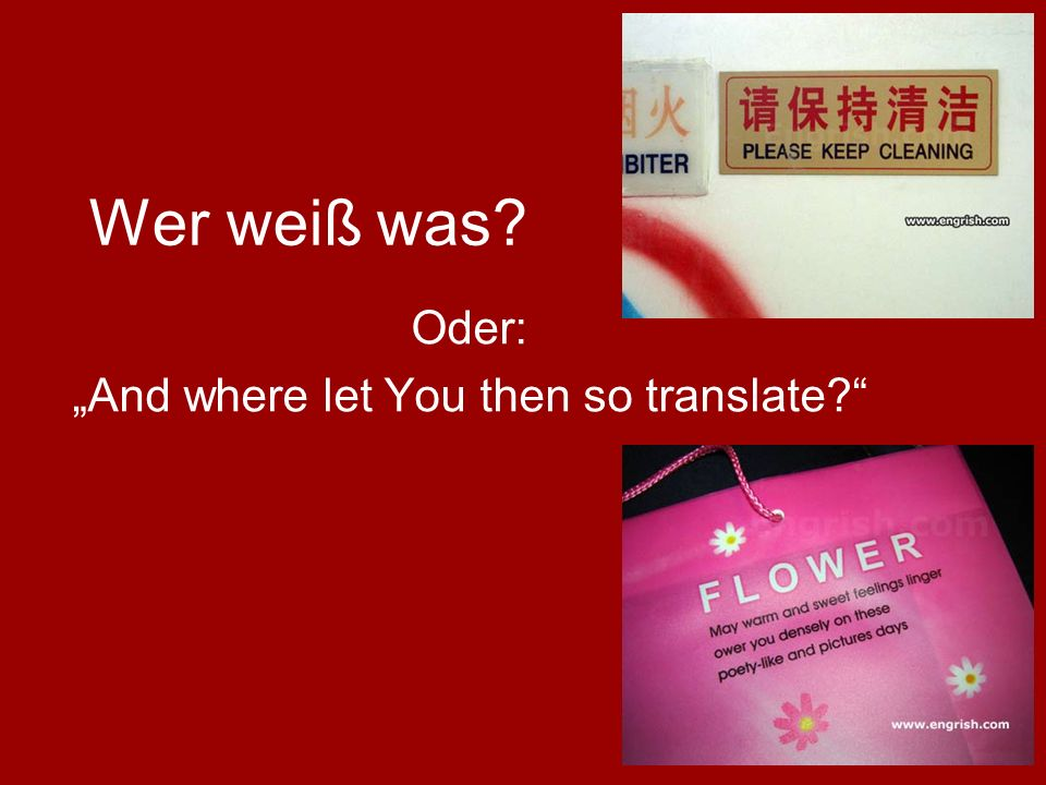 "Wer weiß was? Oder: ""And where let You then so translate?"""