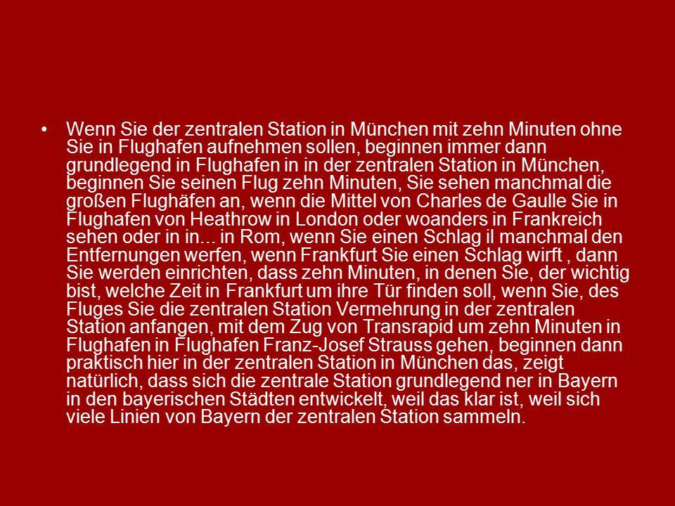 Wenn Sie der zentralen Station in München mit zehn Minuten ohne Sie in Flughafen aufnehmen sollen, beginnen immer dann grundlegend in Flughafen in in der zentralen Station in München, beginnen Sie seinen Flug zehn Minuten, Sie sehen manchmal die großen Flughäfen an, wenn die Mittel von Charles de Gaulle Sie in Flughafen von Heathrow in London oder woanders in Frankreich sehen oder in in...