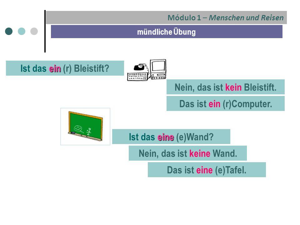 Módulo 1 – Menschen und Reisen mündliche Übung ein Ist das ein (r) Bleistift.