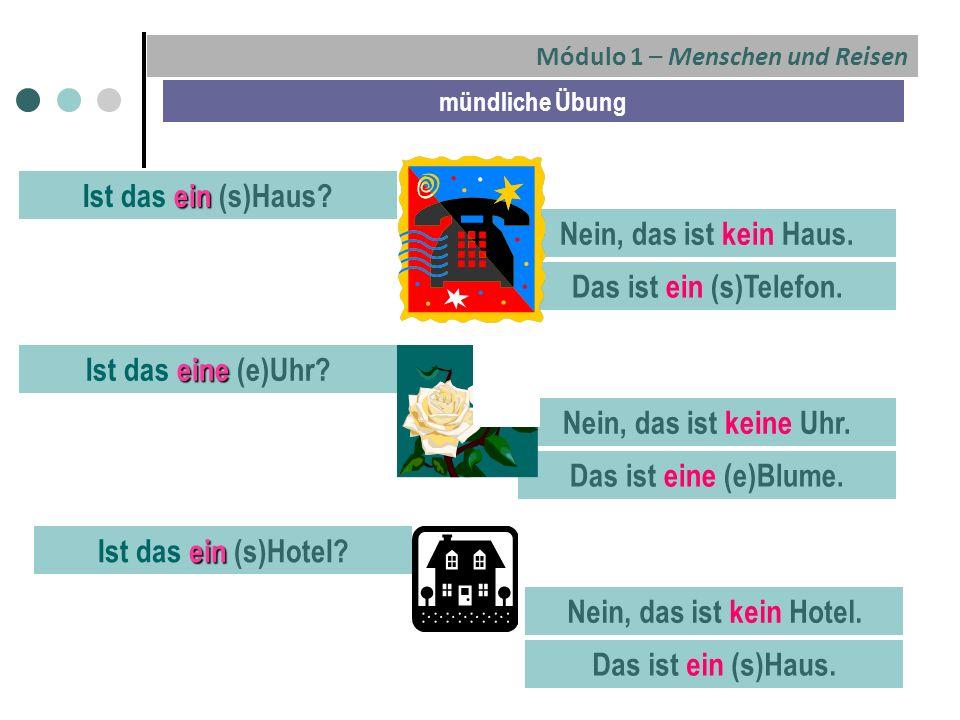 Módulo 1 – Menschen und Reisen mündliche Übung ein Ist das ein (s)Haus.