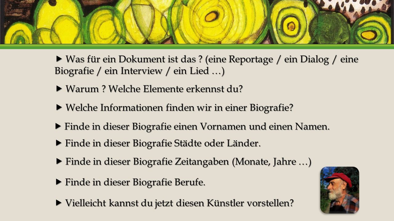  Was für ein Dokument ist das ? (eine Reportage / ein Dialog / eine Biografie / ein Interview / ein Lied …)  Warum ? Welche Elemente erkennst du? 