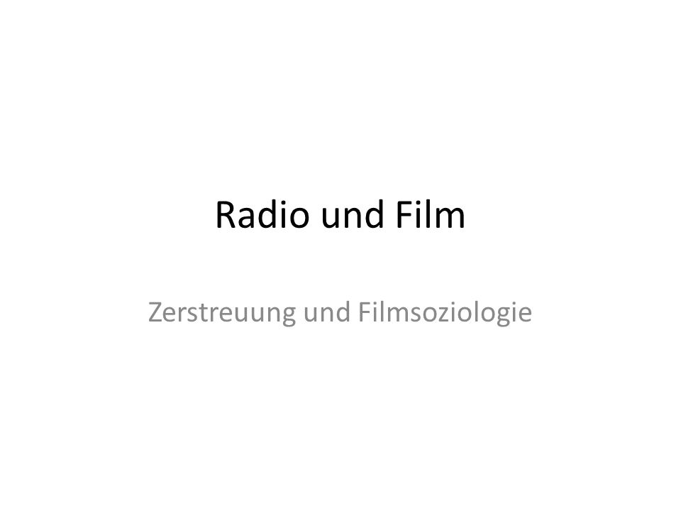 Radio und Film Zerstreuung und Filmsoziologie